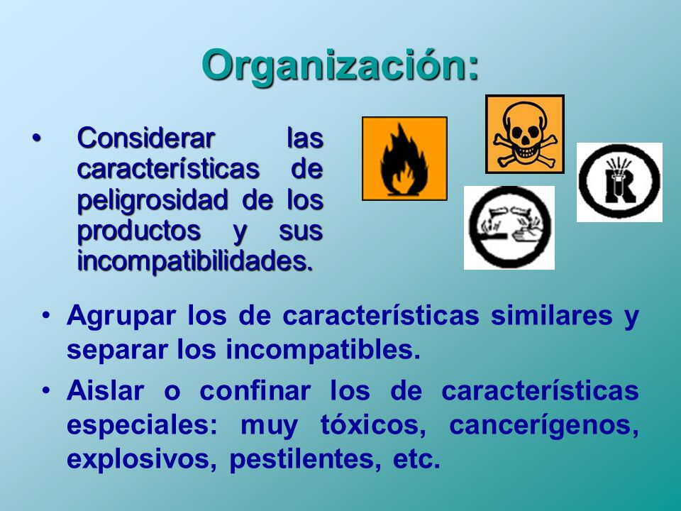 Organización: Considerar las características de peligrosidad de los productos y sus incompatibilidades.
