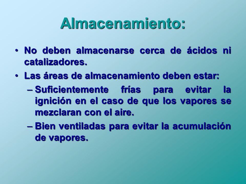 Almacenamiento: No deben almacenarse cerca de ácidos ni catalizadores.