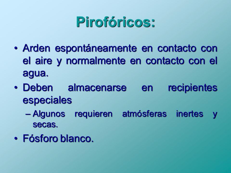 Pirofóricos: Arden espontáneamente en contacto con el aire y normalmente en contacto con el agua. Deben almacenarse en recipientes especiales.
