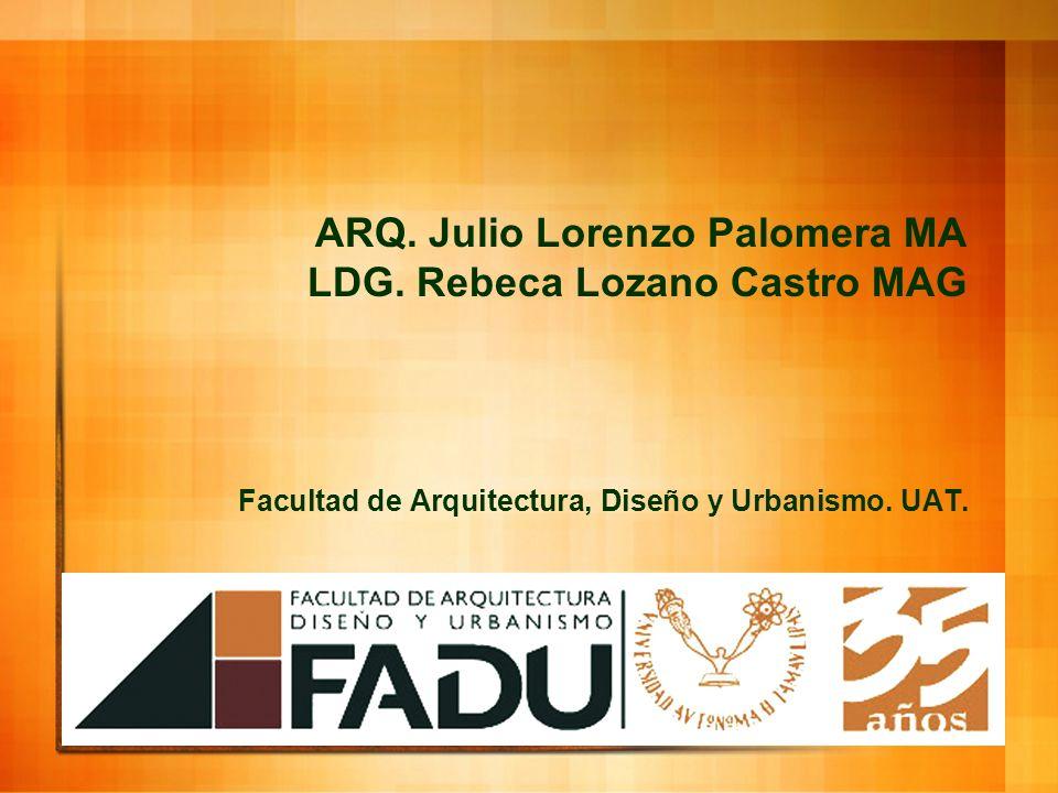 ARQ. Julio Lorenzo Palomera MA LDG. Rebeca Lozano Castro MAG