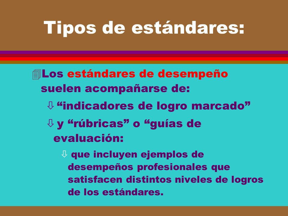 Tipos de estándares: Los estándares de desempeño suelen acompañarse de: indicadores de logro marcado