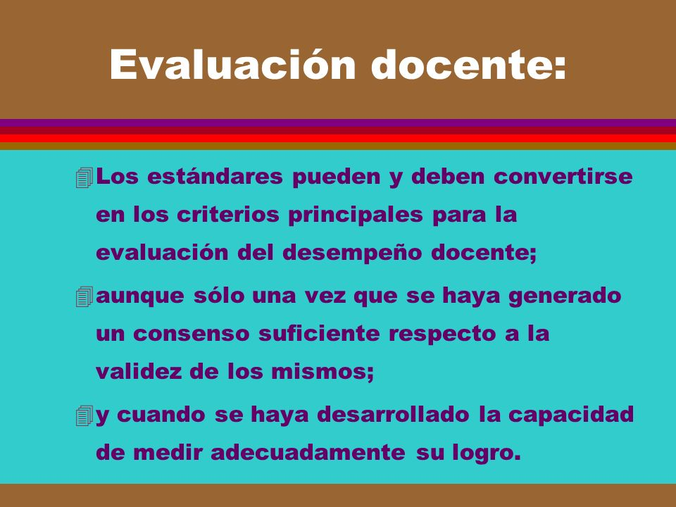 Evaluación docente: Los estándares pueden y deben convertirse en los criterios principales para la evaluación del desempeño docente;