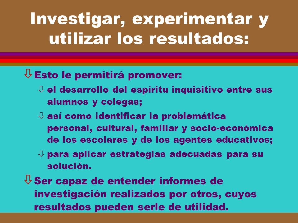 Investigar, experimentar y utilizar los resultados: