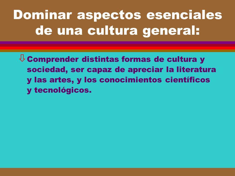 Dominar aspectos esenciales de una cultura general: