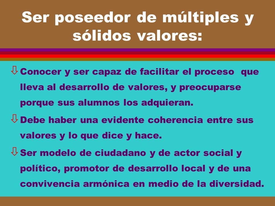 Ser poseedor de múltiples y sólidos valores: