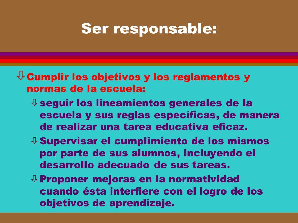 Ser responsable: Cumplir los objetivos y los reglamentos y normas de la escuela: