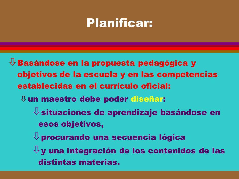 Planificar: Basándose en la propuesta pedagógica y objetivos de la escuela y en las competencias establecidas en el currículo oficial: