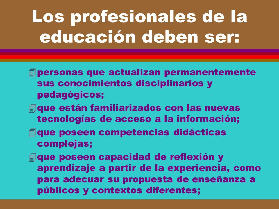 Los profesionales de la educación deben ser: