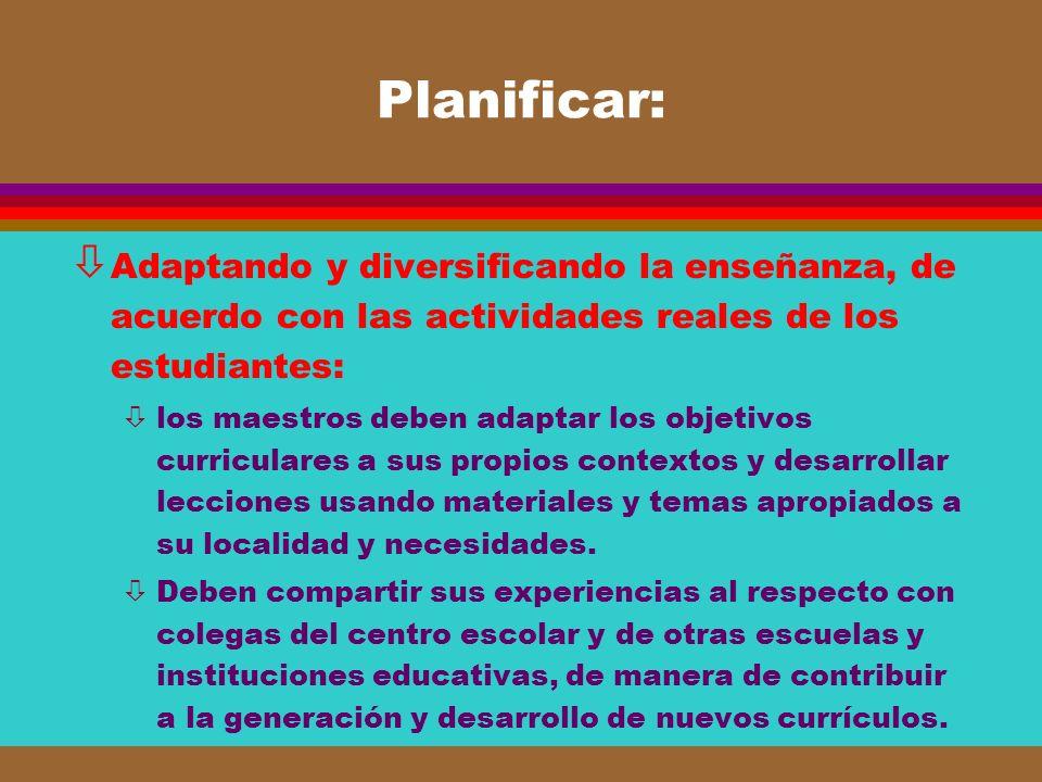 Planificar: Adaptando y diversificando la enseñanza, de acuerdo con las actividades reales de los estudiantes: