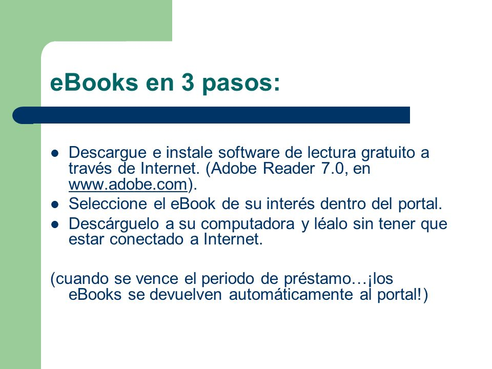 eBooks en 3 pasos: Descargue e instale software de lectura gratuito a través de Internet. (Adobe Reader 7.0, en www.adobe.com).