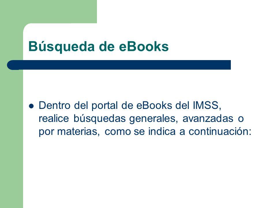 Búsqueda de eBooksDentro del portal de eBooks del IMSS, realice búsquedas generales, avanzadas o por materias, como se indica a continuación:
