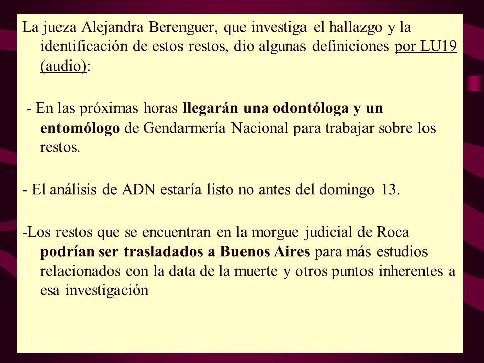 La jueza Alejandra Berenguer, que investiga el hallazgo y la identificación de estos restos, dio algunas definiciones por LU19 (audio):