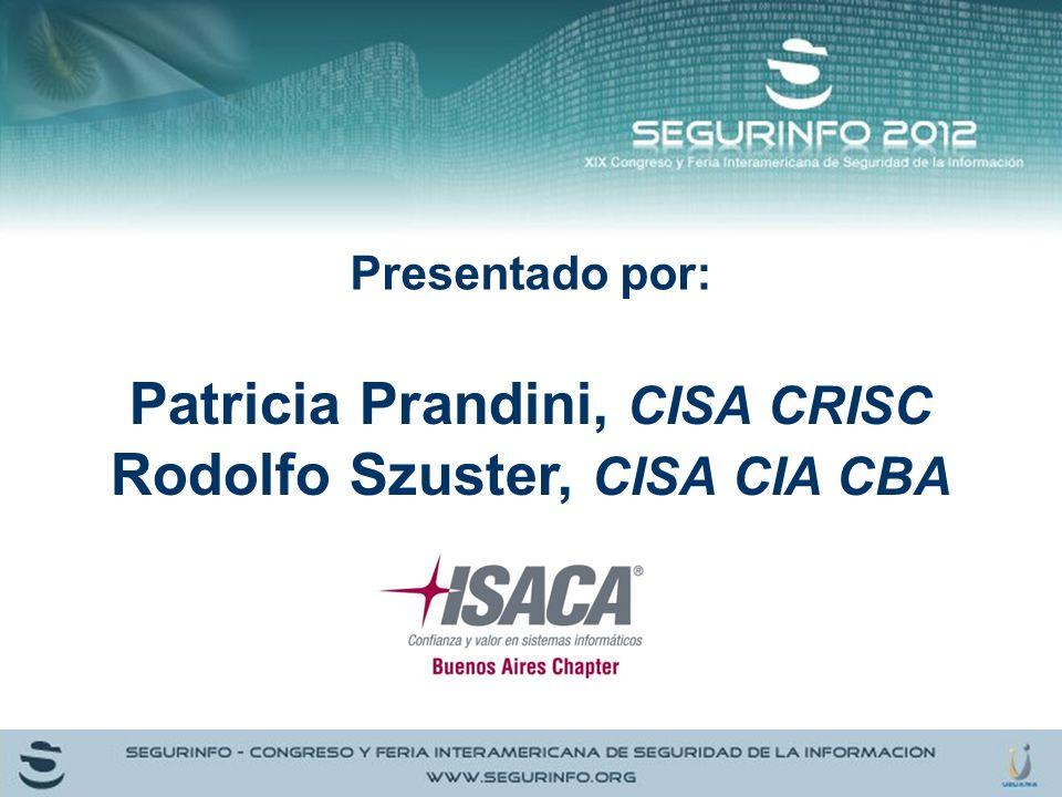 Patricia Prandini, CISA CRISC Rodolfo Szuster, CISA CIA CBA