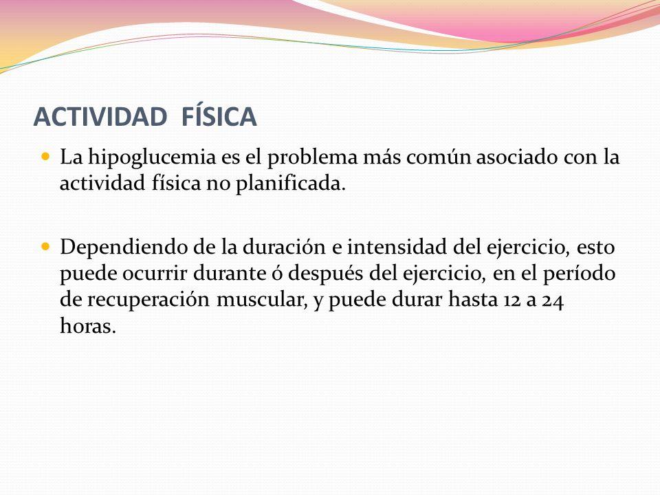 ACTIVIDAD FÍSICA La hipoglucemia es el problema más común asociado con la actividad física no planificada.