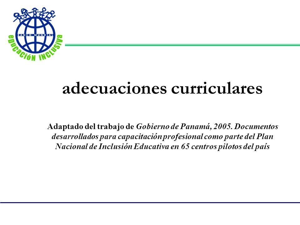 adecuaciones curriculares Adaptado del trabajo de Gobierno de Panamá, 2005.