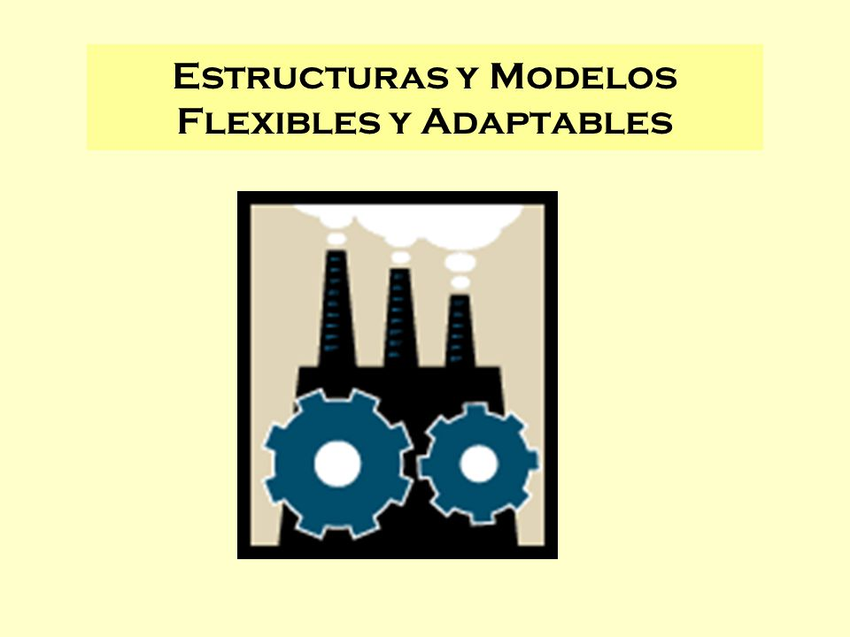 Estructuras y Modelos Flexibles y Adaptables