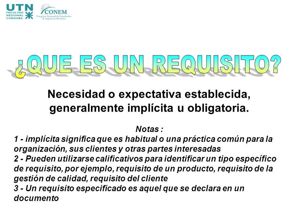 ¿QUE ES UN REQUISITO Necesidad o expectativa establecida, generalmente implícita u obligatoria. Notas :