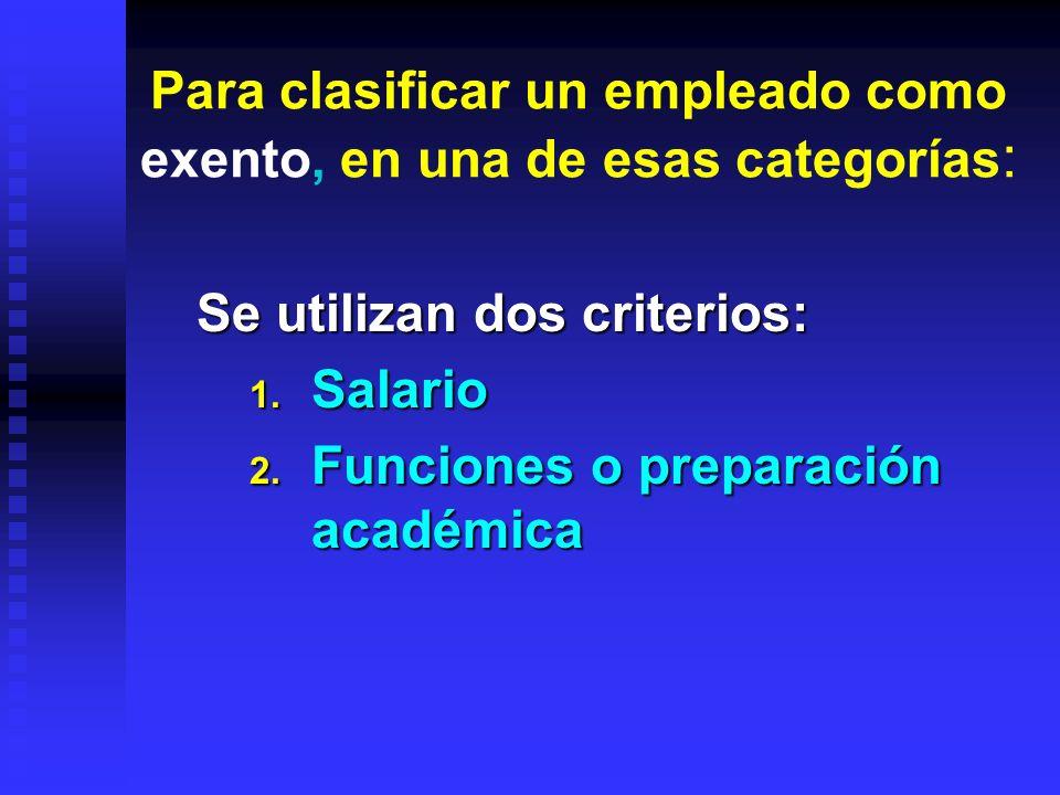 Para clasificar un empleado como exento, en una de esas categorías: