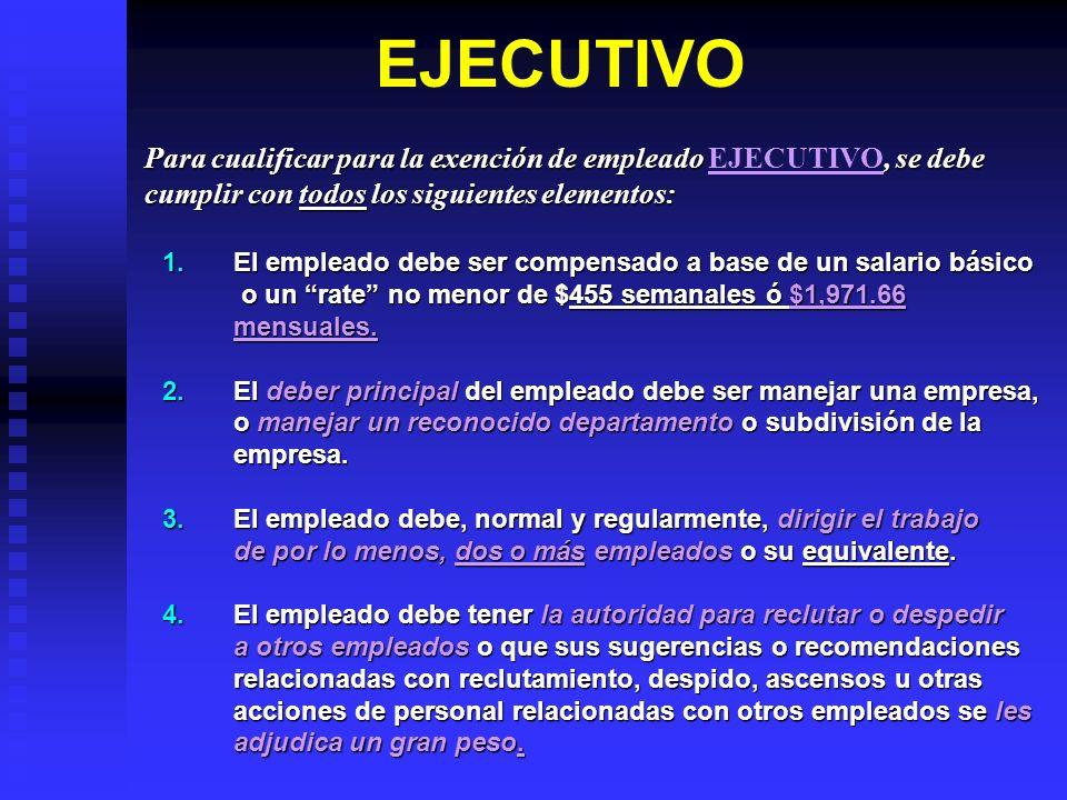 EJECUTIVO Para cualificar para la exención de empleado EJECUTIVO, se debe. cumplir con todos los siguientes elementos: