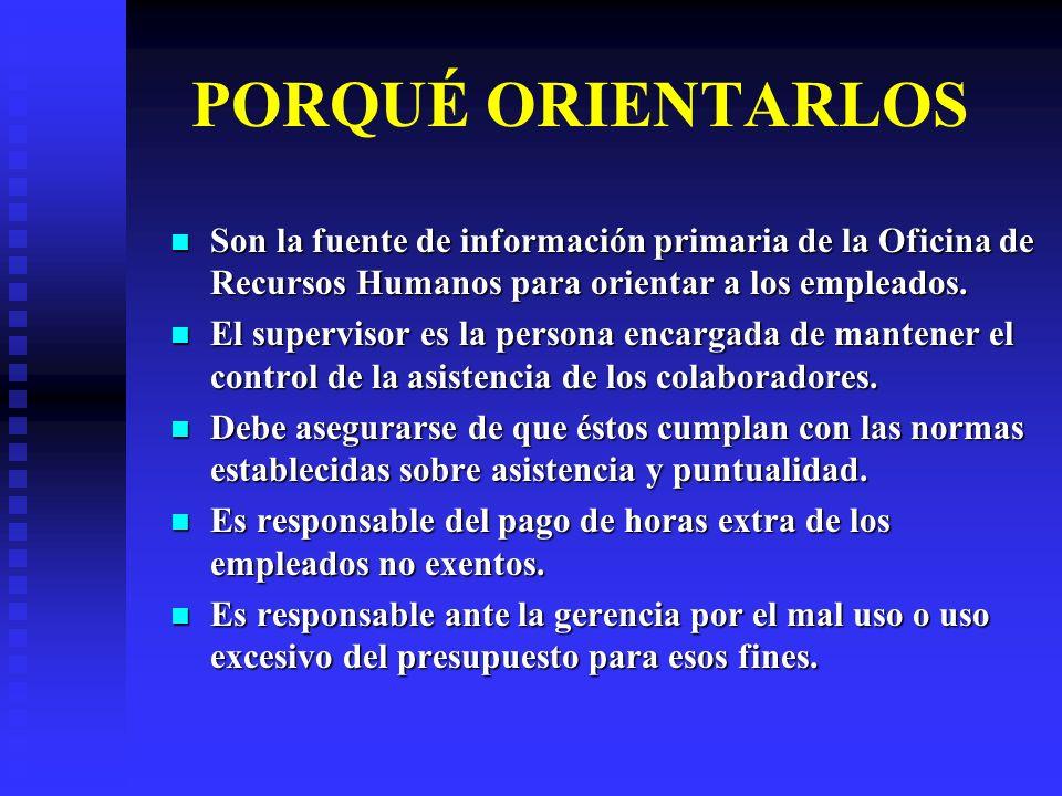 PORQUÉ ORIENTARLOS Son la fuente de información primaria de la Oficina de Recursos Humanos para orientar a los empleados.