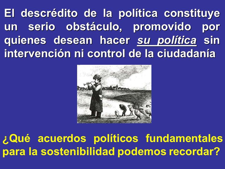 El descrédito de la política constituye un serio obstáculo, promovido por quienes desean hacer su política sin intervención ni control de la ciudadanía