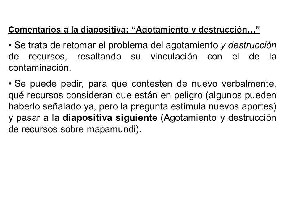 Comentarios a la diapositiva: Agotamiento y destrucción…