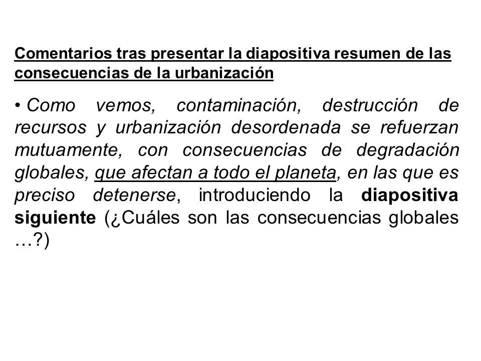 Comentarios tras presentar la diapositiva resumen de las consecuencias de la urbanización