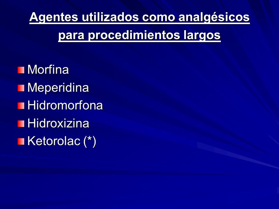 Agentes utilizados como analgésicos para procedimientos largos