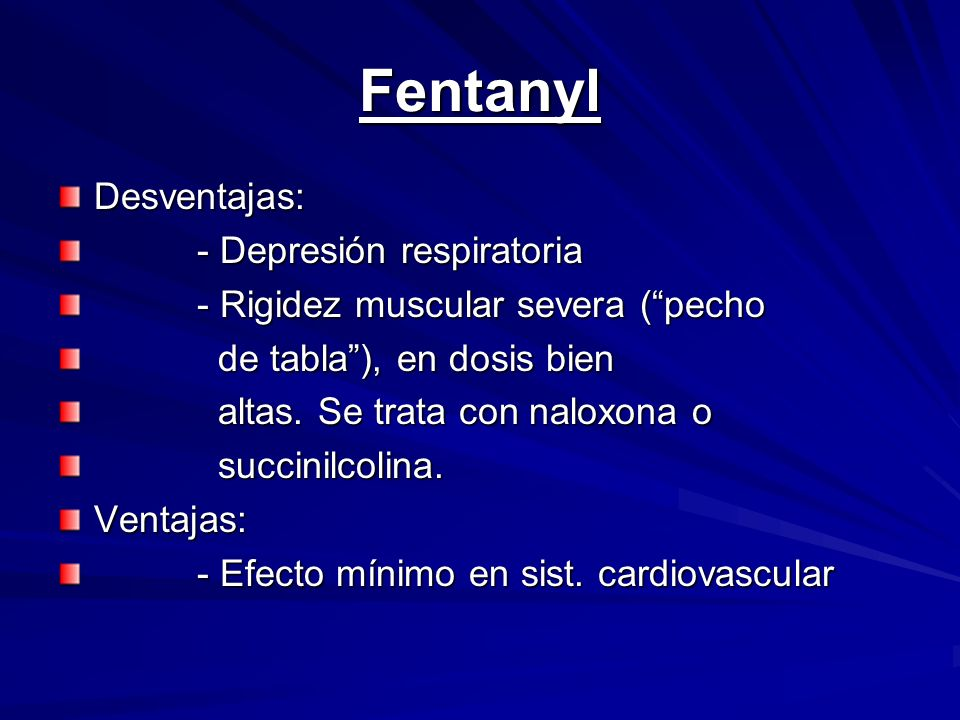 Fentanyl Desventajas: - Depresión respiratoria