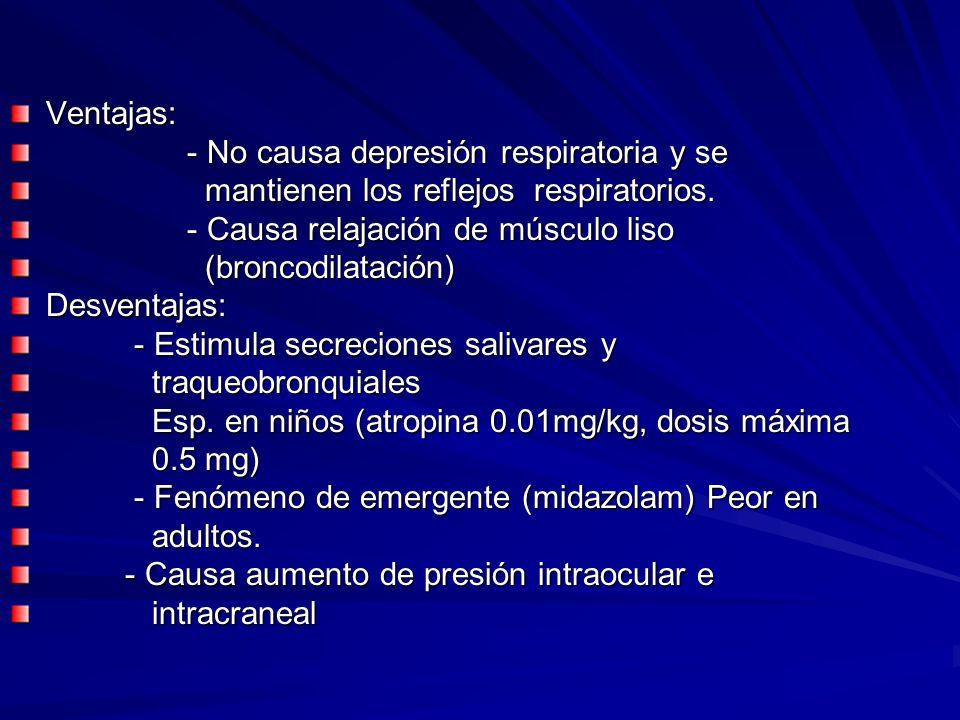 Ventajas: - No causa depresión respiratoria y se. mantienen los reflejos respiratorios. - Causa relajación de músculo liso.