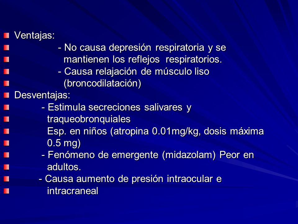 Ventajas:- No causa depresión respiratoria y se. mantienen los reflejos respiratorios. - Causa relajación de músculo liso.