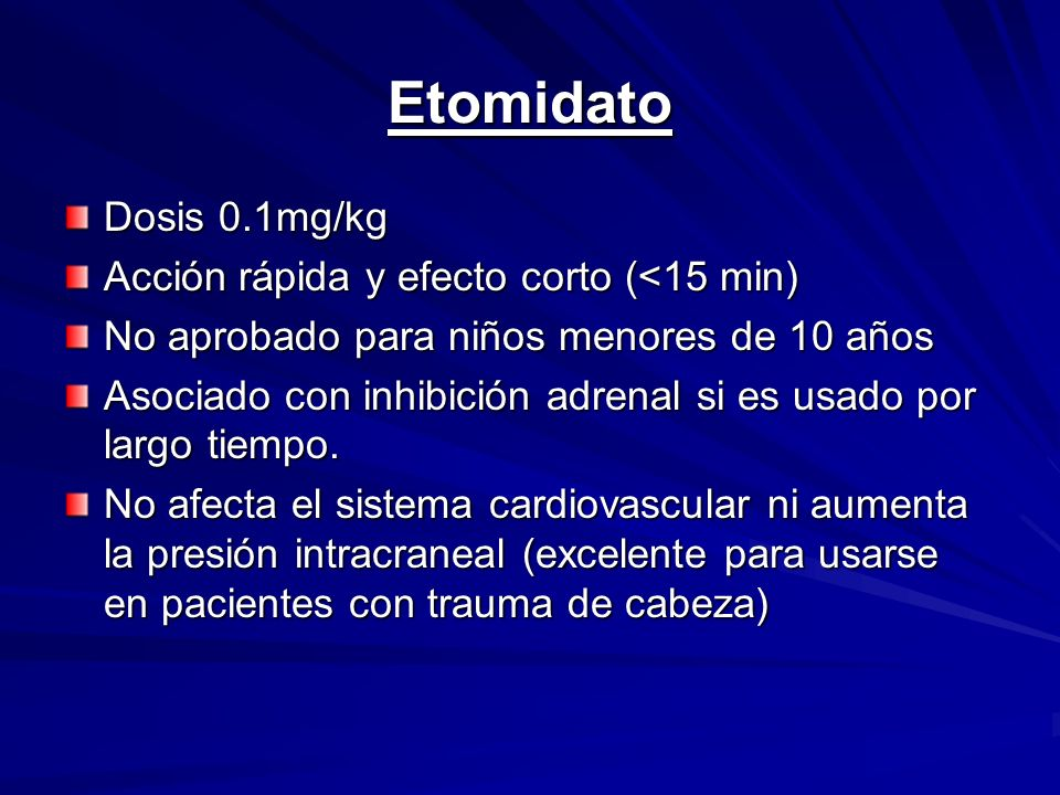 Etomidato Dosis 0.1mg/kg Acción rápida y efecto corto (<15 min)