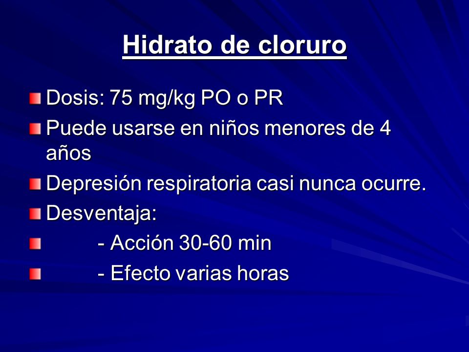 Hidrato de cloruro Dosis: 75 mg/kg PO o PR