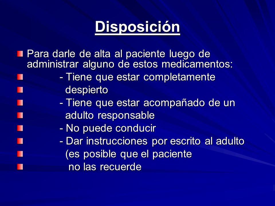 Disposición Para darle de alta al paciente luego de administrar alguno de estos medicamentos: - Tiene que estar completamente.