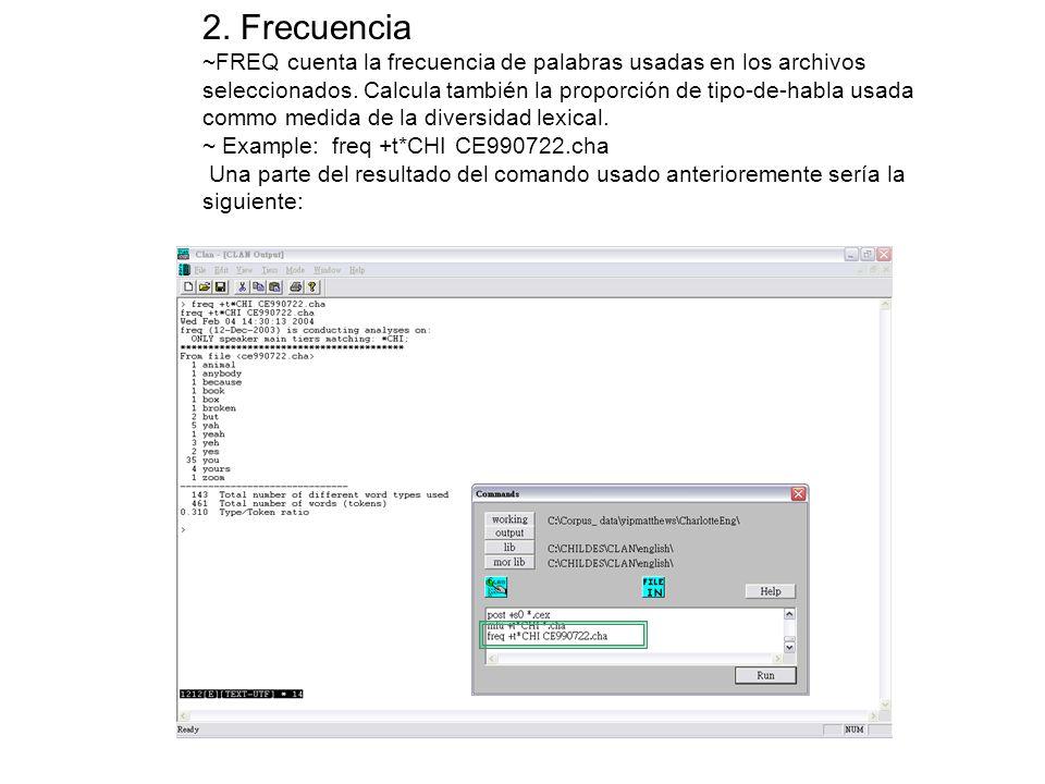2. Frecuencia ~FREQ cuenta la frecuencia de palabras usadas en los archivos seleccionados. Calcula también la proporción de tipo-de-habla usada commo medida de la diversidad lexical.