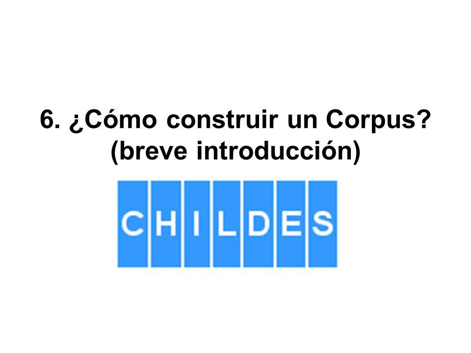 6. ¿Cómo construir un Corpus (breve introducción)