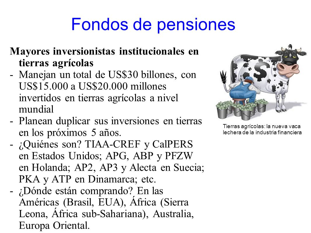 Fondos de pensiones Mayores inversionistas institucionales en tierras agrícolas.