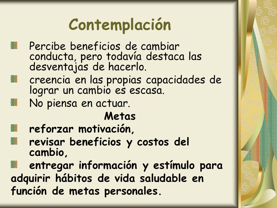 Contemplación Percibe beneficios de cambiar conducta, pero todavía destaca las desventajas de hacerlo.