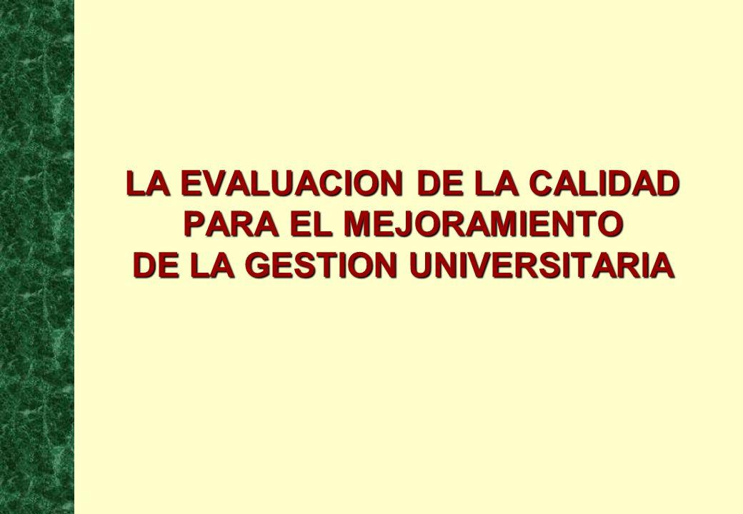 LA EVALUACION DE LA CALIDAD PARA EL MEJORAMIENTO DE LA GESTION UNIVERSITARIA