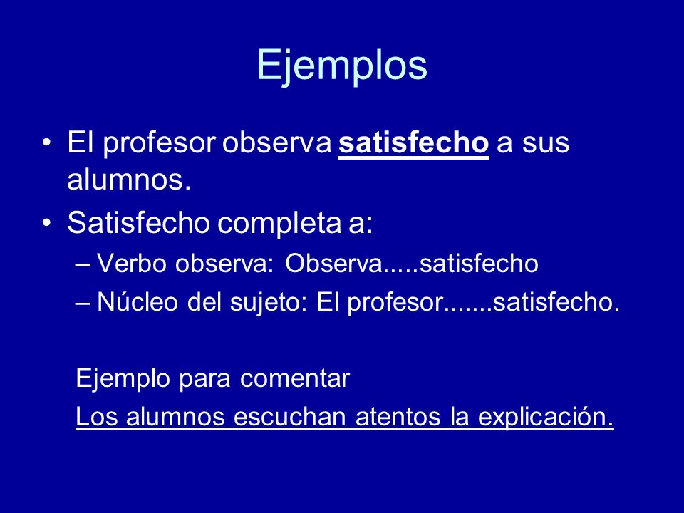 Ejemplos El profesor observa satisfecho a sus alumnos.