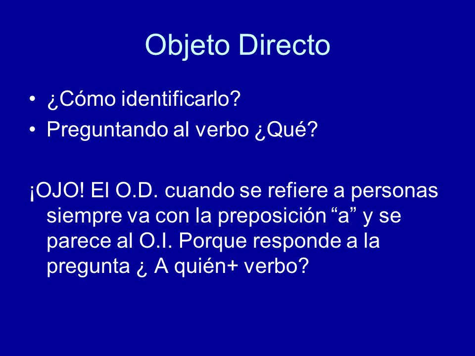 Objeto Directo ¿Cómo identificarlo Preguntando al verbo ¿Qué