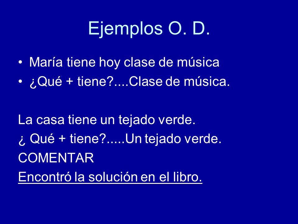 Ejemplos O. D. María tiene hoy clase de música