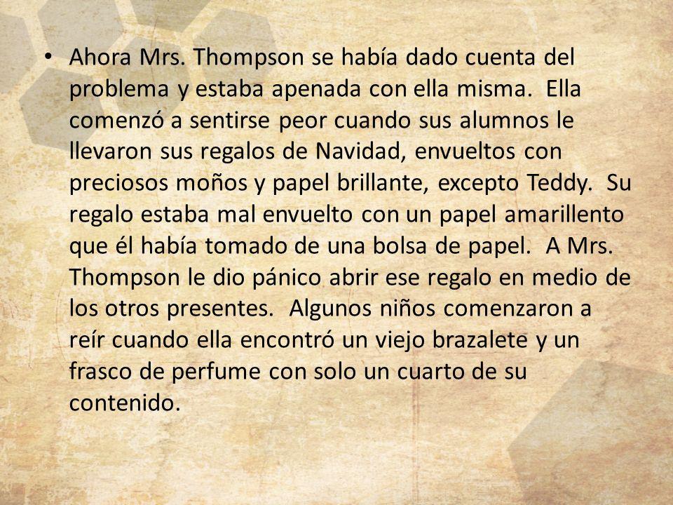 Ahora Mrs. Thompson se había dado cuenta del problema y estaba apenada con ella misma.