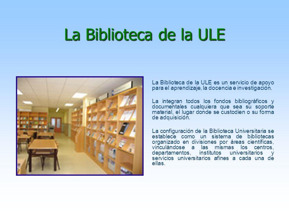 La Biblioteca de la ULE La Biblioteca de la ULE es un servicio de apoyo para el aprendizaje, la docencia e investigación.