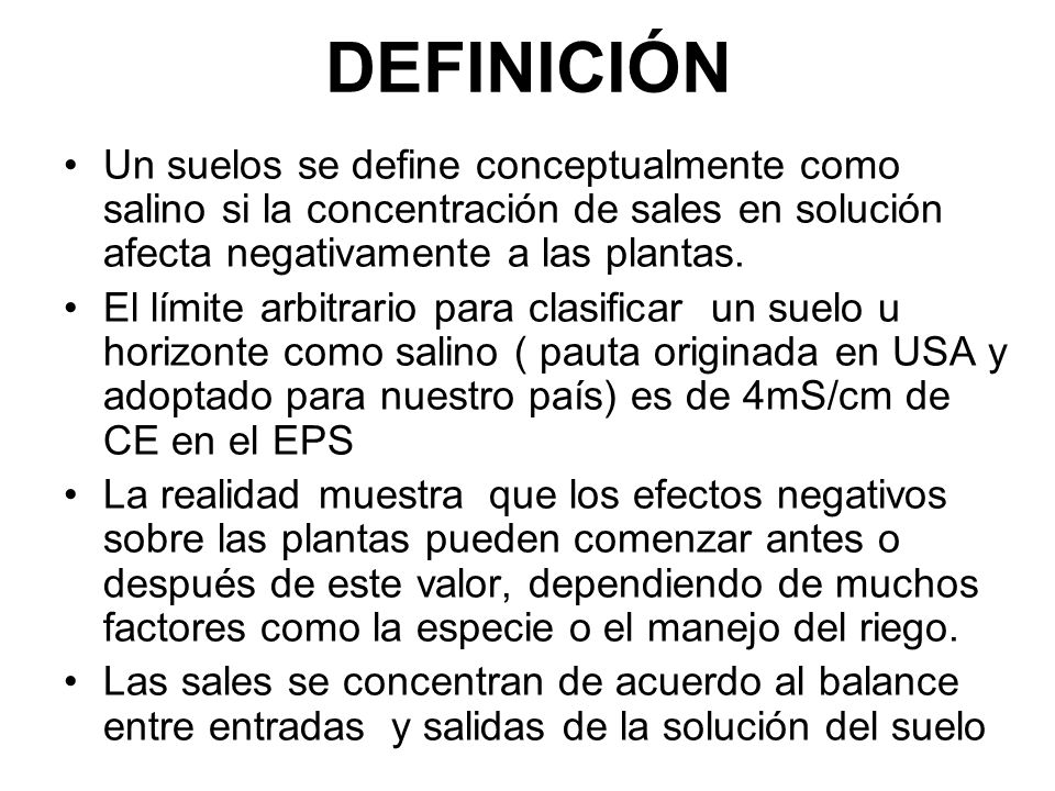 DEFINICIÓN Un suelos se define conceptualmente como salino si la concentración de sales en solución afecta negativamente a las plantas.
