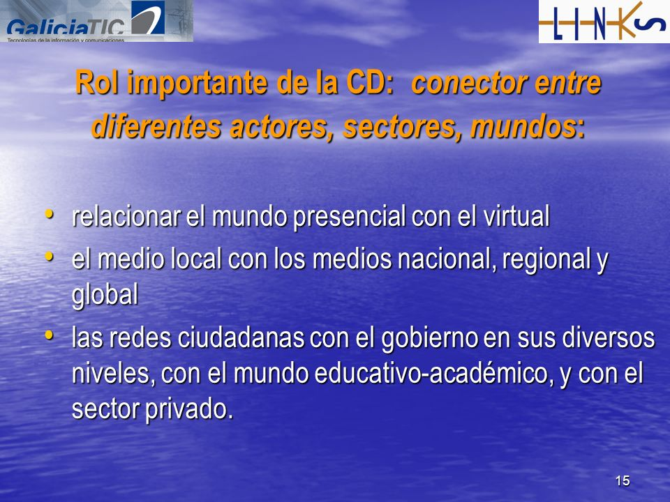 Rol importante de la CD: conector entre diferentes actores, sectores, mundos: