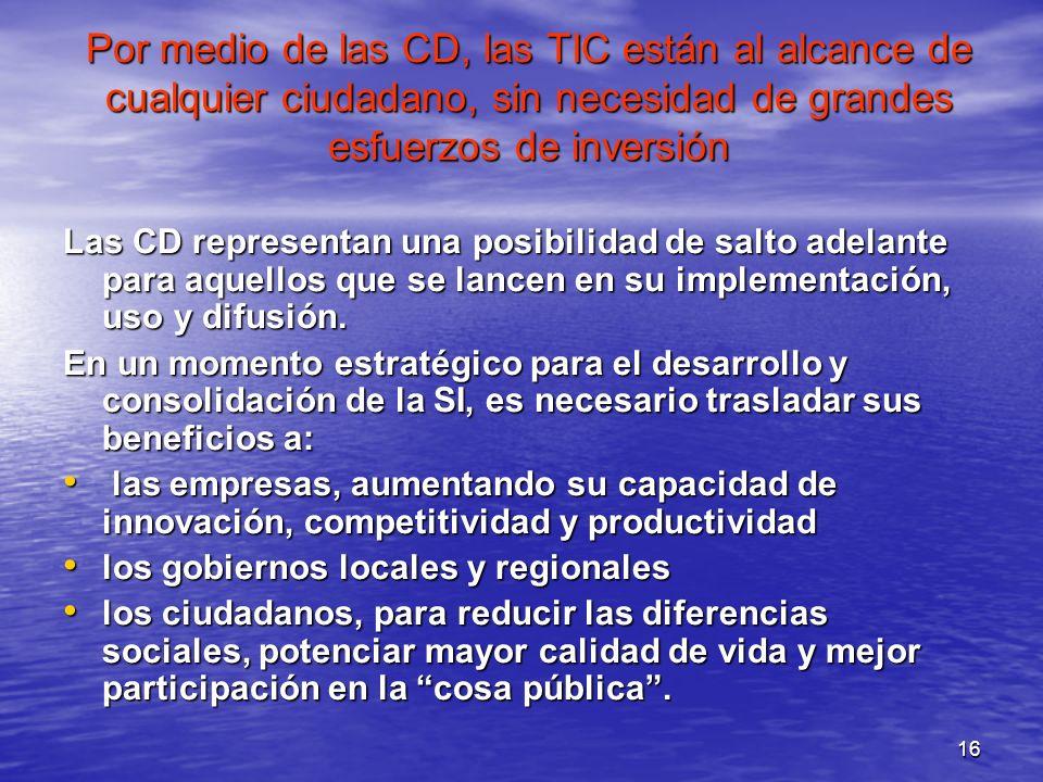 Por medio de las CD, las TIC están al alcance de cualquier ciudadano, sin necesidad de grandes esfuerzos de inversión