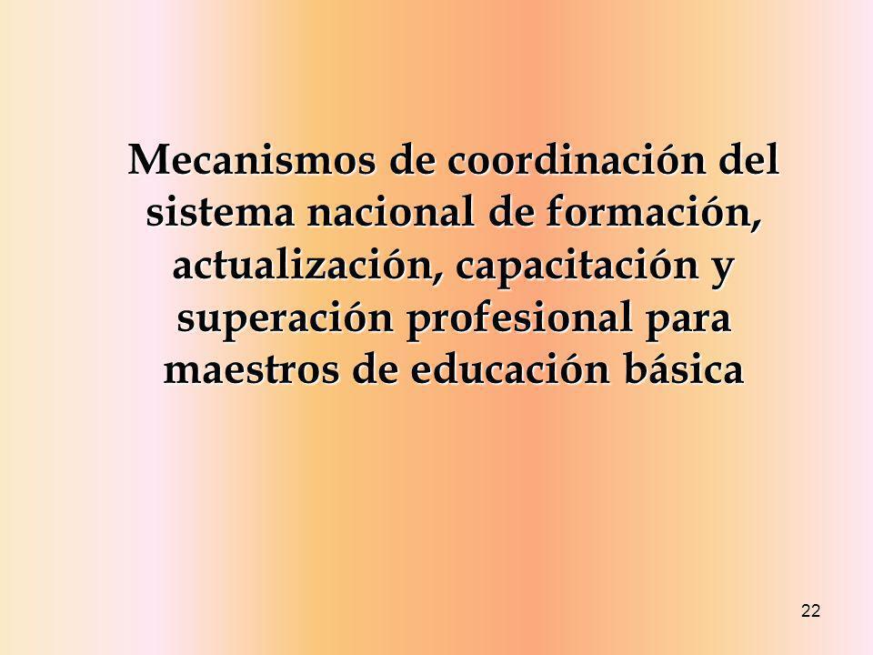Mecanismos de coordinación del sistema nacional de formación, actualización, capacitación y superación profesional para maestros de educación básica