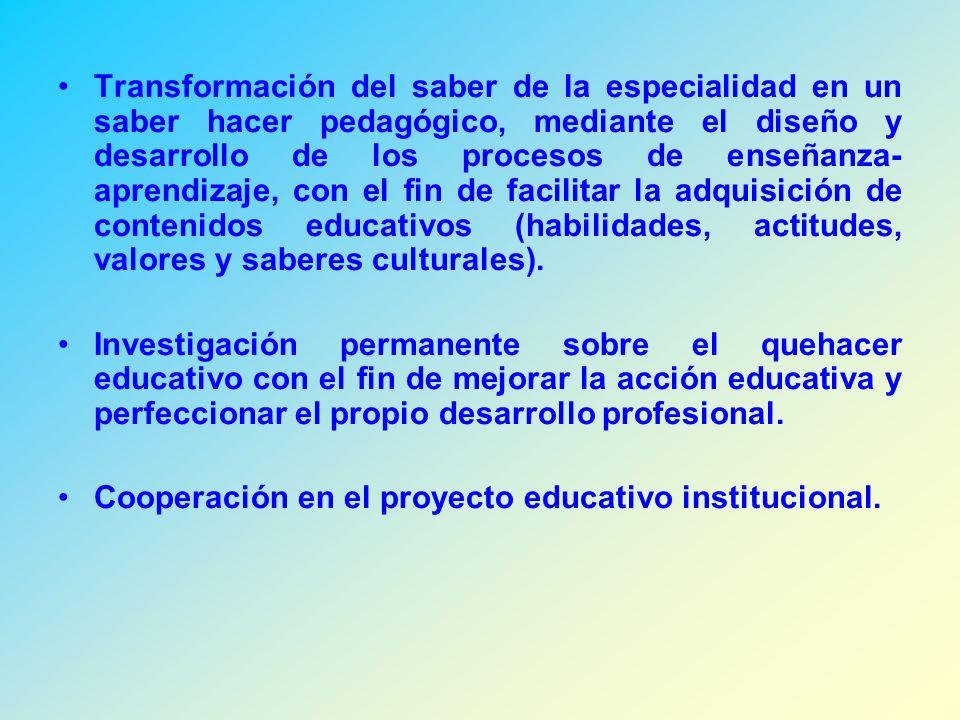 Transformación del saber de la especialidad en un saber hacer pedagógico, mediante el diseño y desarrollo de los procesos de enseñanza-aprendizaje, con el fin de facilitar la adquisición de contenidos educativos (habilidades, actitudes, valores y saberes culturales).