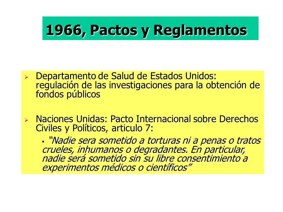 1966, Pactos y Reglamentos Departamento de Salud de Estados Unidos: regulación de las investigaciones para la obtención de fondos públicos.